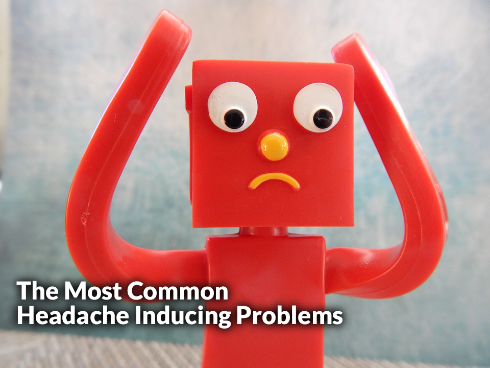 Headache Inducing Problems