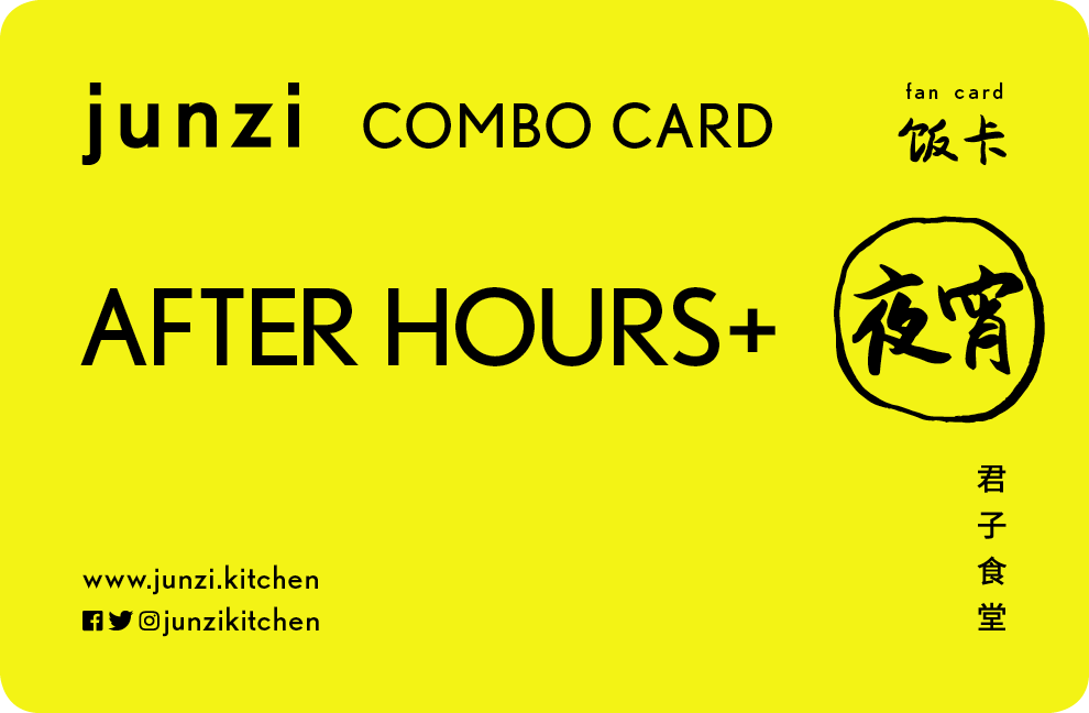 ˏˋ NEW! ˎˊ AFTER HOURS+ COMBO CARD  夜宵卡   $29 (NYC only) Enjoy up to 4 (four)  After Hours  dishes and save more. Each dish can be any one After Hours food item, including add-ons (like that crispy pork you've been eyeing.)   Alcohol, merchandise and beverages are not included.