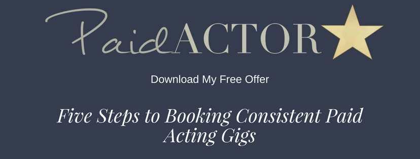 Free Offer Five Steps to Booking Consistent Paying Acting Gigs.jpg
