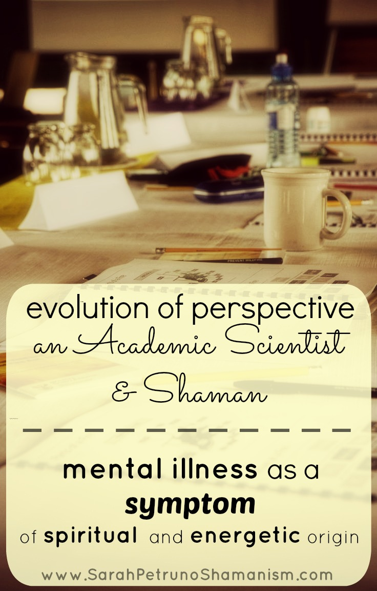 An Evolution of Perspective: An Academic Scientist & Shaman on Mental Illness