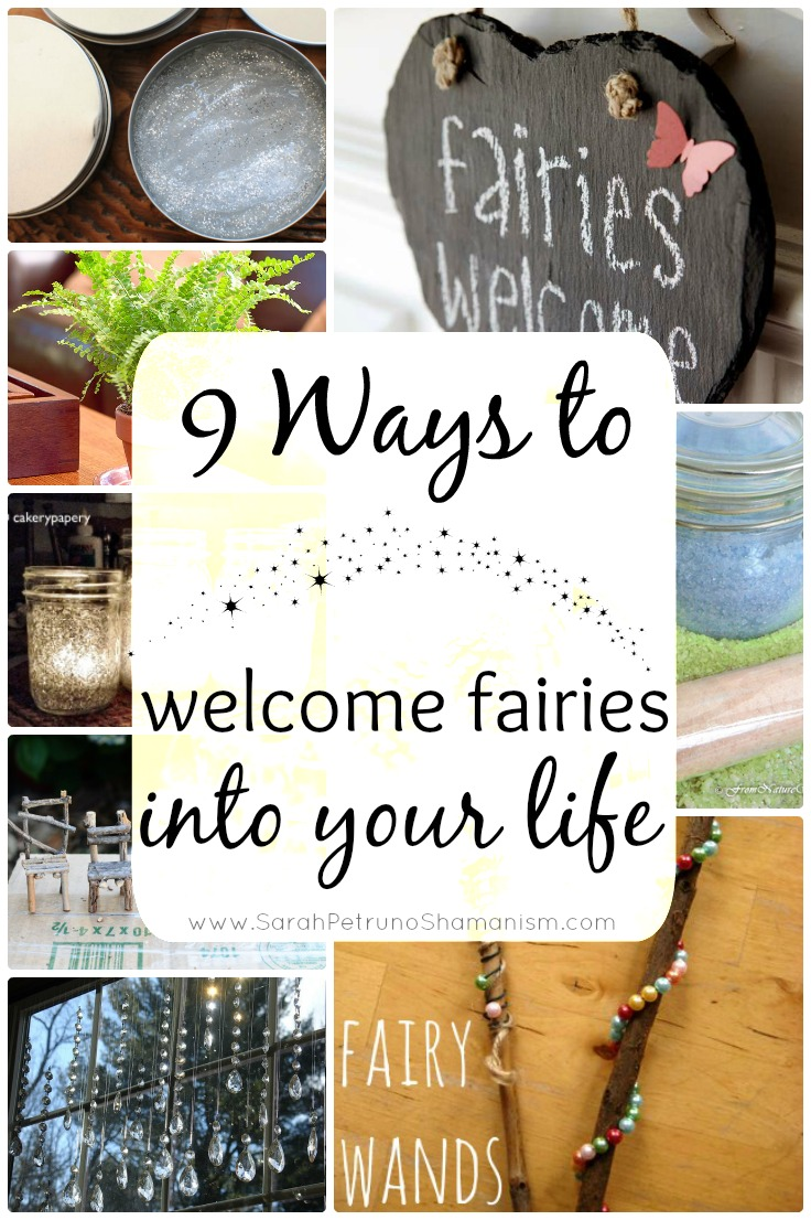 9 Ways to Welcome Fairies into your Life at www.sarahpetrunoshamanism.com