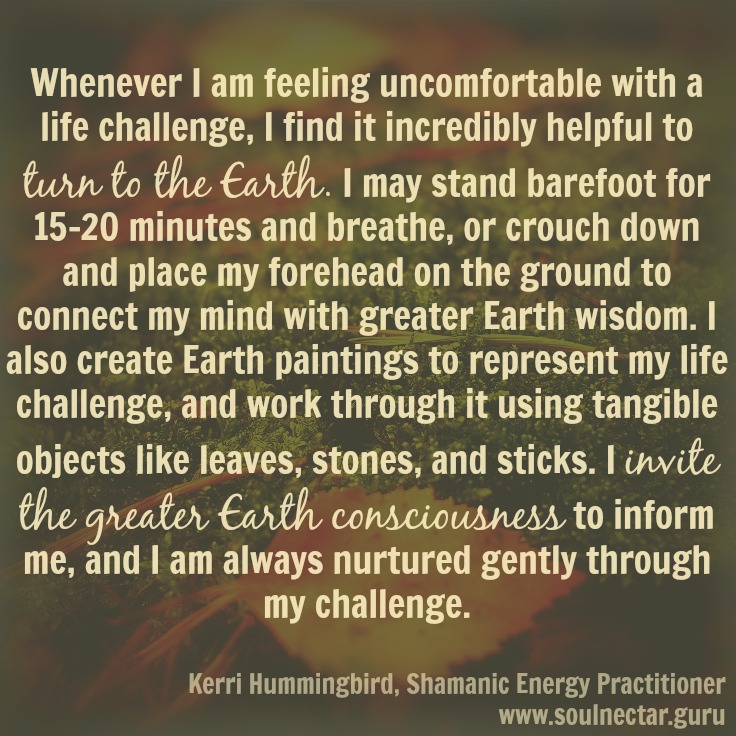 Turn to the Earth.Kerri Hummingbird,Shamanic Energy Practitioner,Austin, Texas