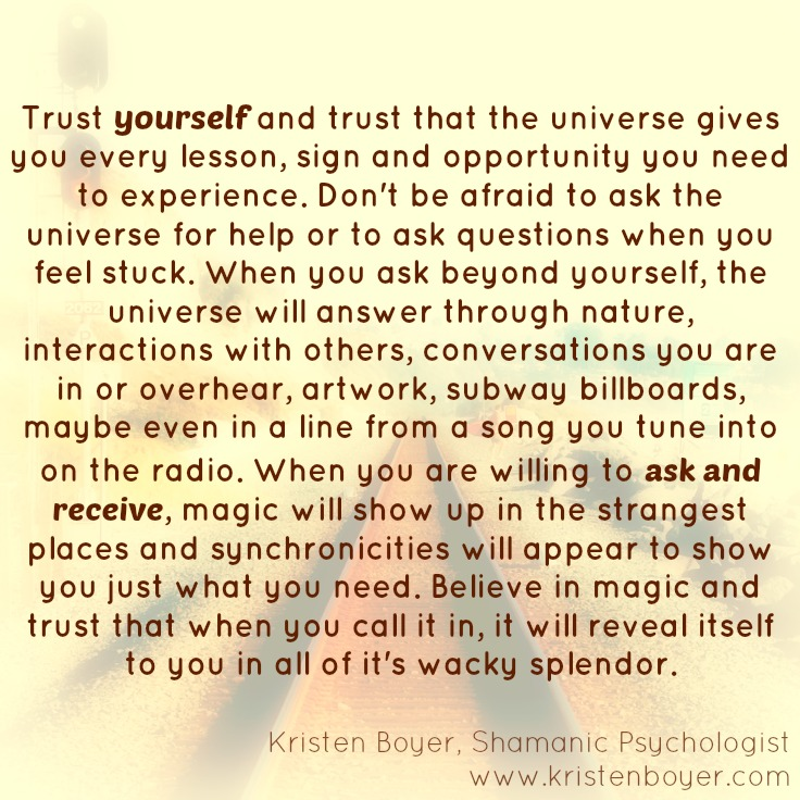 Ask and receive.Kristen Boyer,Shamanic Psychologist