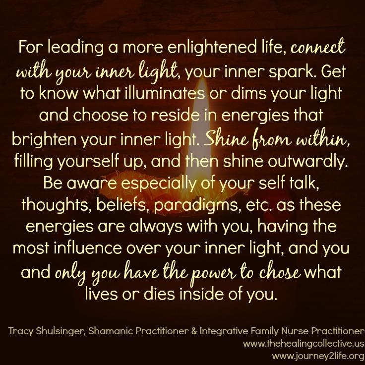 Shine from within.Tracy Shulsinger,Shamanic PractitionerandIntegrative Family Nurse Practitioner, Boulder, CO USA
