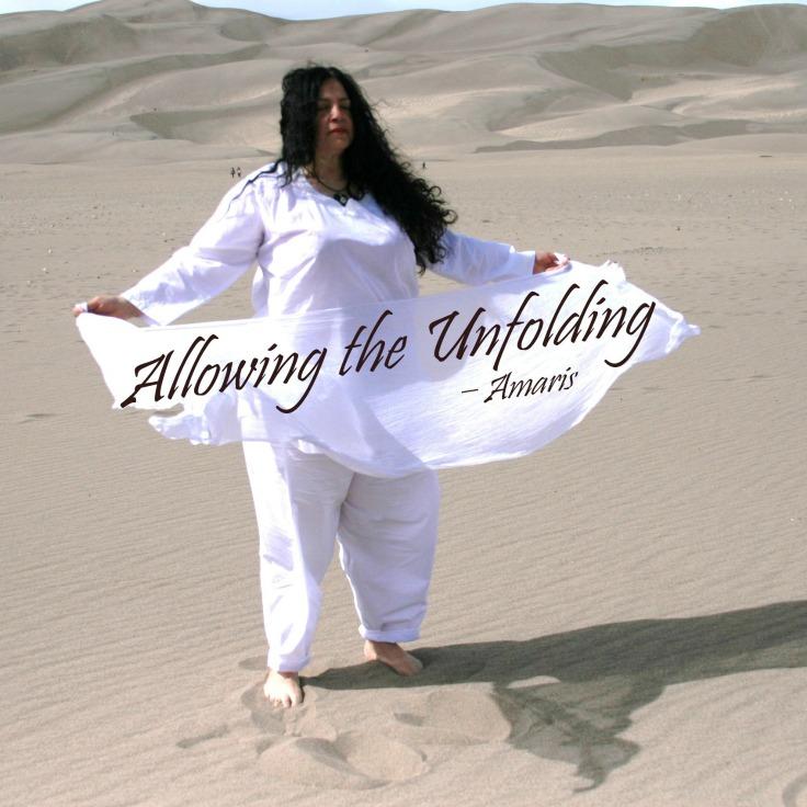"""Allowing the unfolding."" -Amaris, Spiritual Teacher, Curandera Shaman,Dallas, Texas USA"