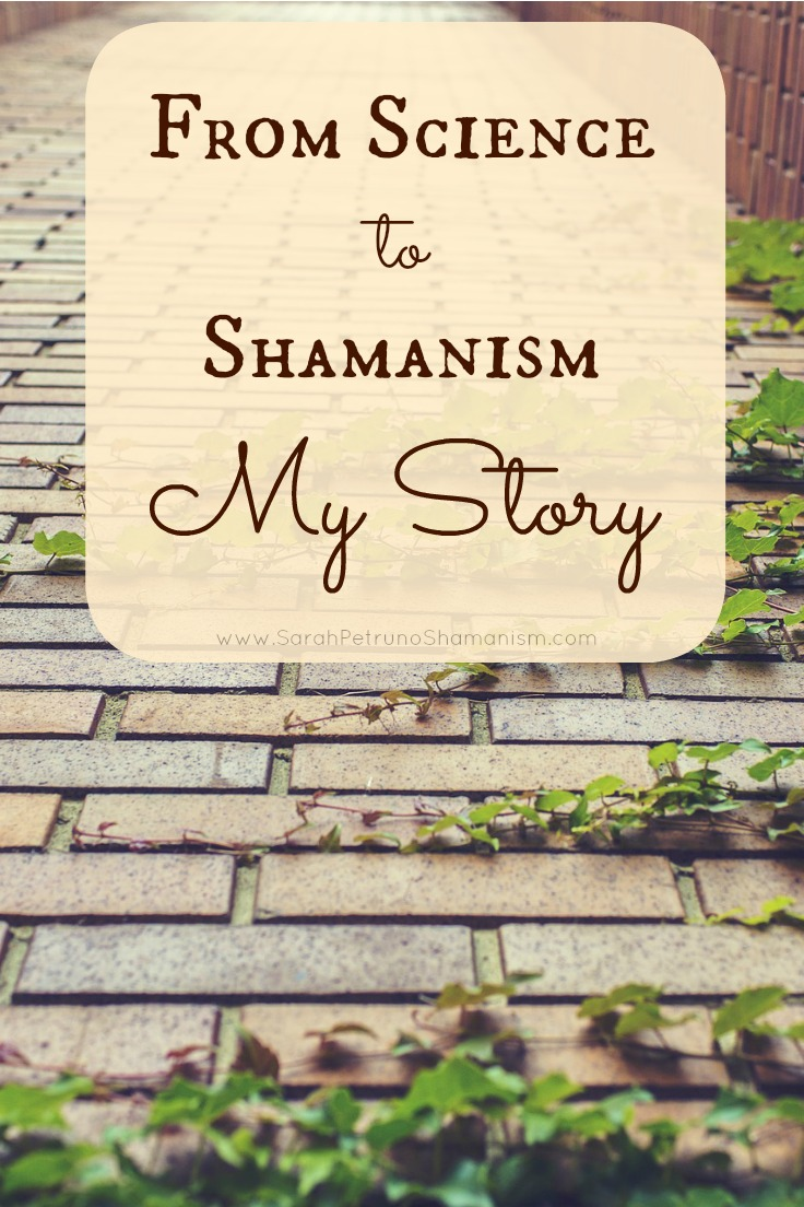 My Scientist Story: From Academic Scientist to Shamanism. By Sarah Petruno, Shamana