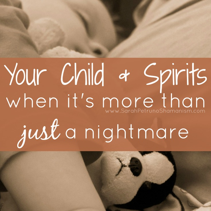 Got a little one waking up with nightmares? Children can see and hear those in Spirit and those nightmares may be more than just a nightmare.