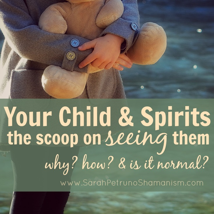 Most children can see Spirits. It's normal. Find out why and what you can do to help. More at sarahpetrunoshamanism.com