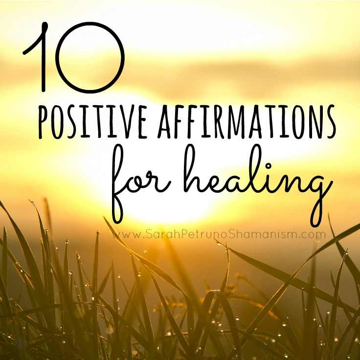 10 Healing Positive Affirmations, including how and what they are effective in healing