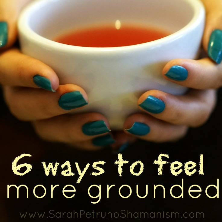6 ways to get grounded - now. All 6 tips at Sarah Petruno Shamanism