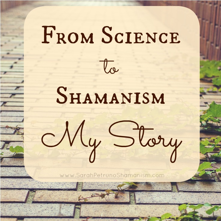 From Science to Shamanism: My Story