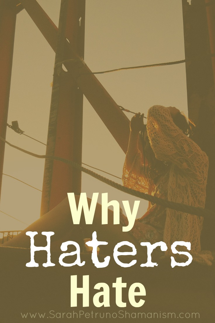 Why do haters hate you? Or anyone, for that matter? It might not be what you think.