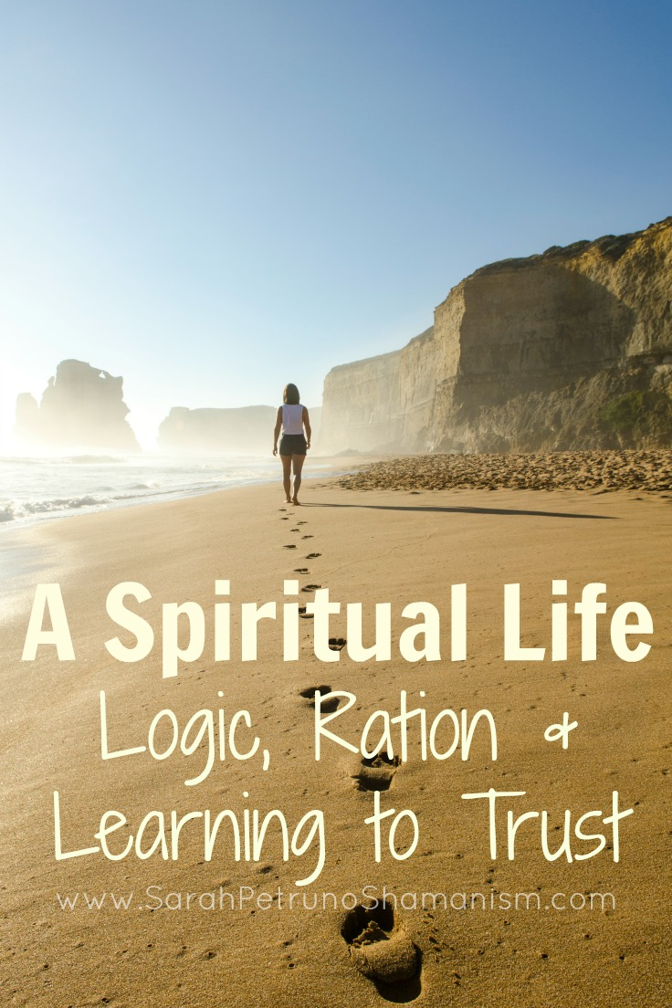 Widening your perceptions of what it means to be real and what it means to exist - what's a logical person to do? How can you start to trust your spiritual experiences?