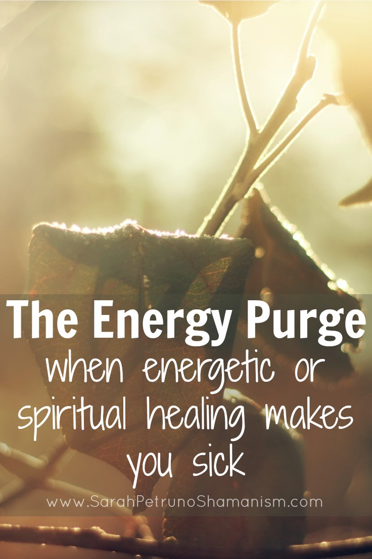 Why does energetic and spiritual healing seem to stir up pain and illness? It's a good sign and means it's working - learn more about the dreaded energy purge.