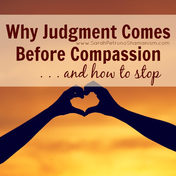 As a society, we tend to judge others before offering compassion. Does that make us terrible? Nope. We just need to learn a new way.