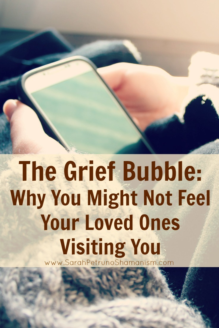 If you've recently lost a loved on and you haven't been able to sense them visiting you, the grief bubble could be why. Find comfort in knowing that they're visiting, but it may take some time for you to be able to sense it.