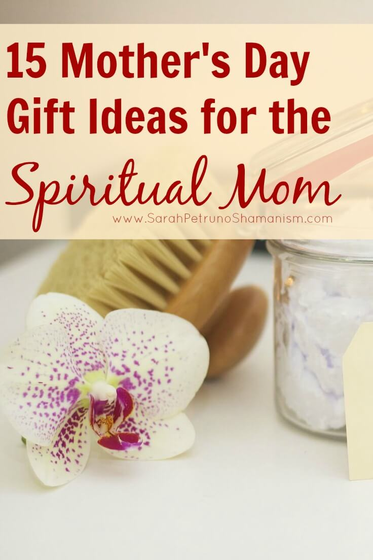 15 Mother's Day Gift Ideas for the spiritual, intuitive, psychic lady in your life. . . even if that lady is you.