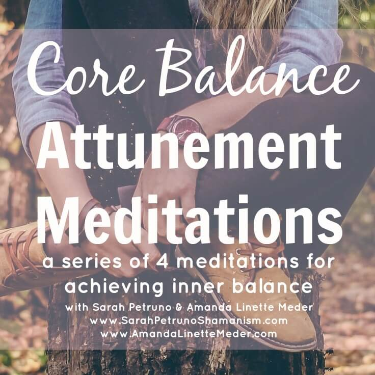 The Core Balance Attunements - a series of 4 meditations, designed to activate you, nurture you, and unite you with the wisdom of all realms.
