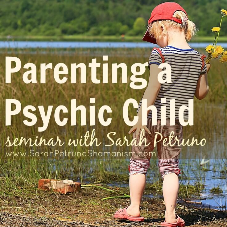 Parenting a Psychic Child Seminar with Sarah Petruno, Shamana