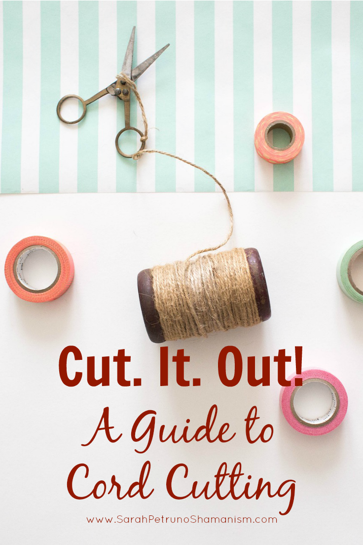 Cut. It. Out! A Guide to Cord Cutting by Sarah Petruno, Shamana