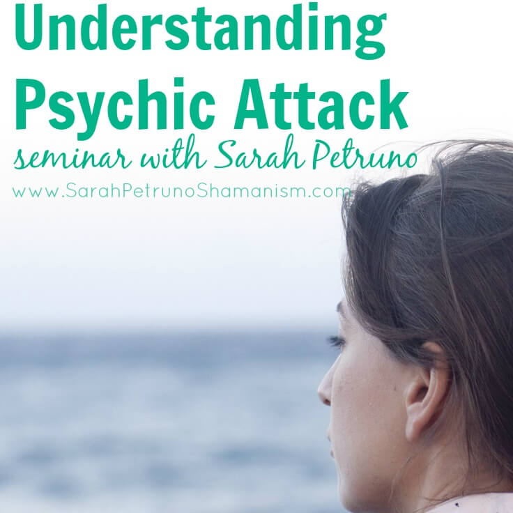 Psychic Attacks Seminar with Sarah Petruno