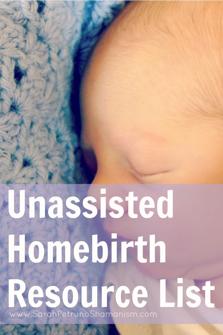 Unassisted Homebirth Resource List -Books, supply lists, herb lists, and all the resources I used to prepare for and have a successful unassisted home birth - pediatrician approved!