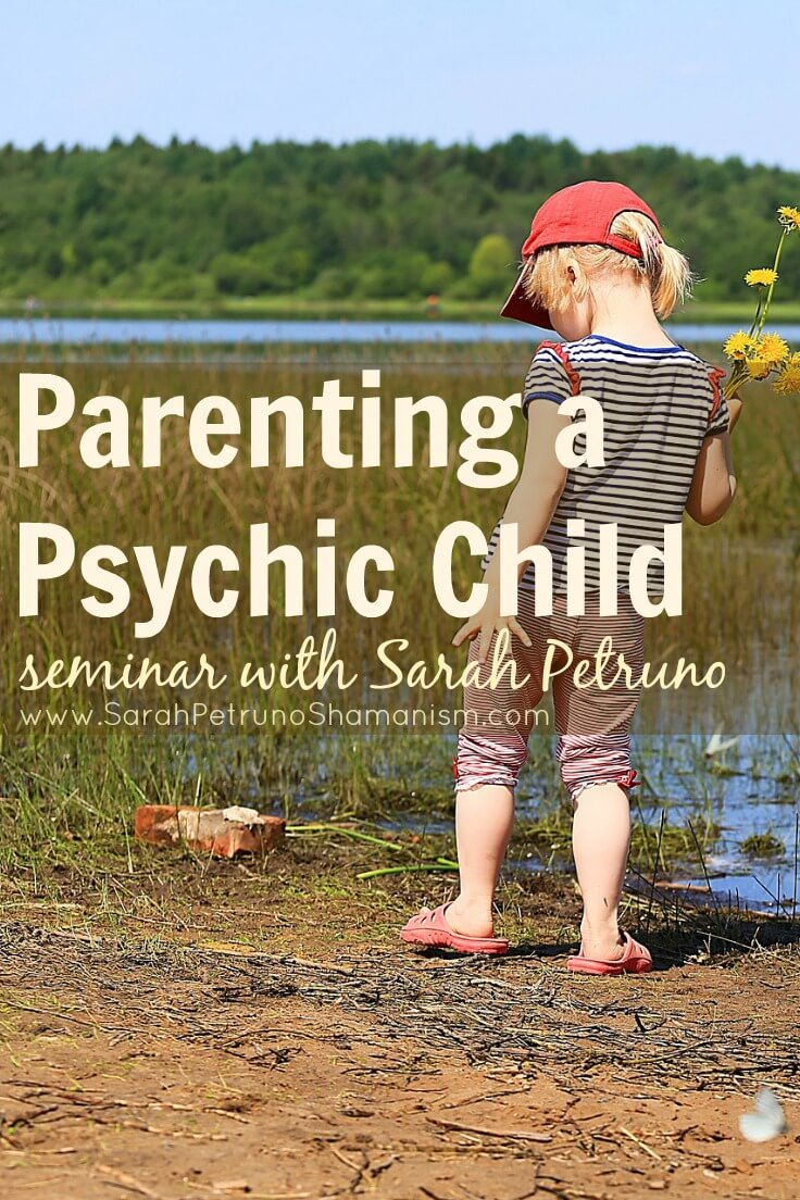 Parenting a Psychic Child Seminar with Sarah Petruno - an hour long recorded seminar on child psychic abilities, how to support your child, how to help them set boundaries, and tools you can use and teach your child to help them navigate their world.