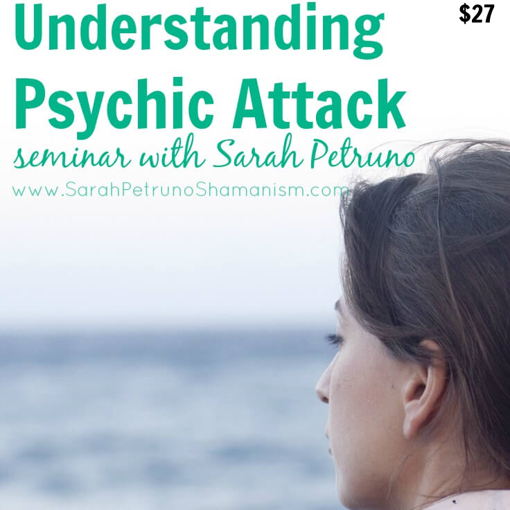 Understanding Psychic Attack Seminar with Sarah Petruno, Shamana