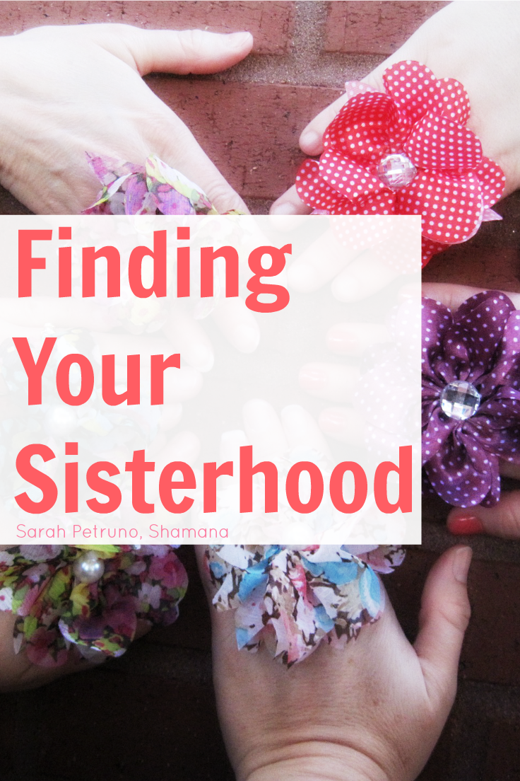 The journey of finding a sisterhood, where it began for me, and some tips on how to find yours.