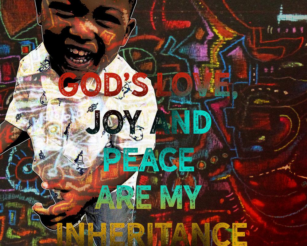 """God's Love, Joy and Peace Are My Inheritance"""