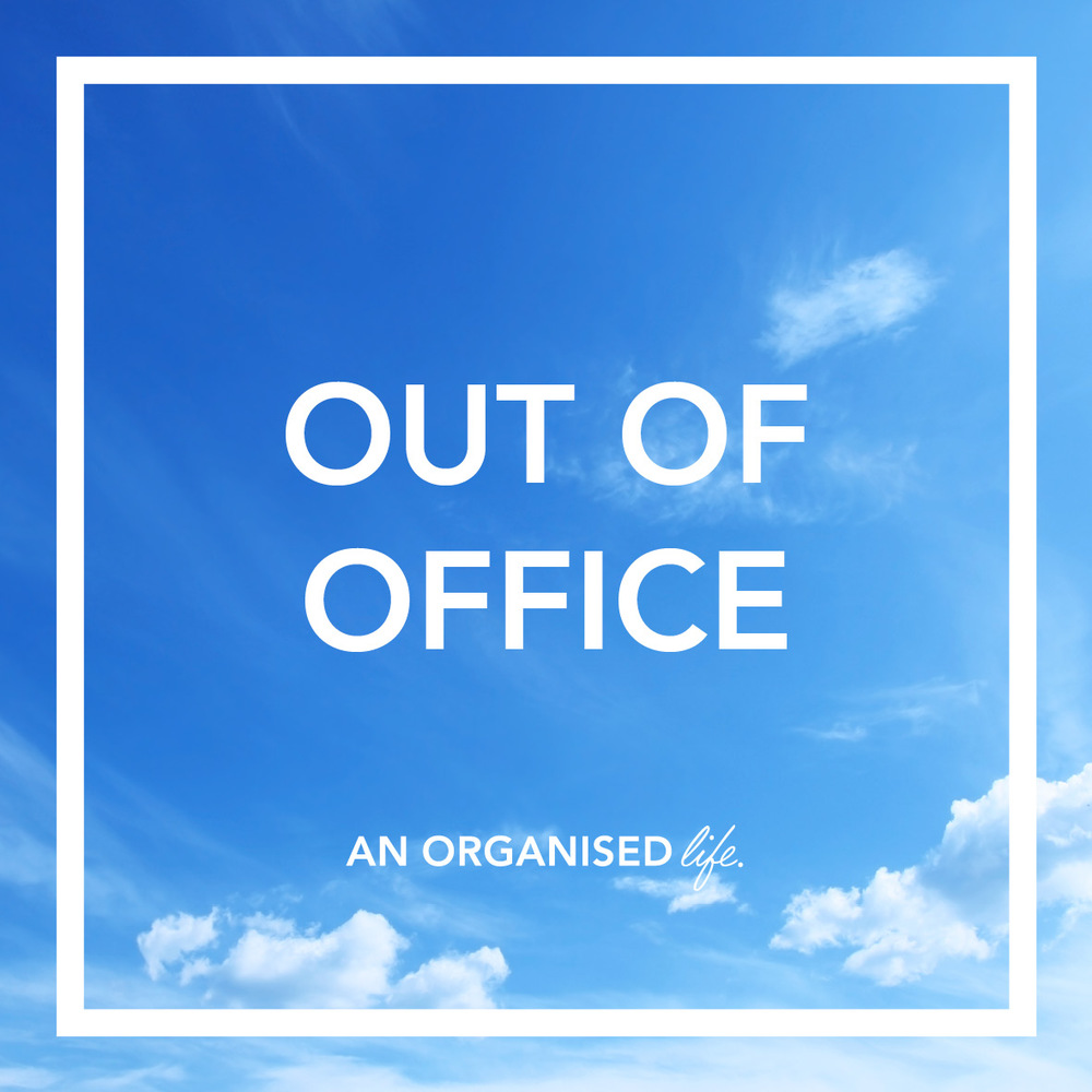 An Organised Life_Out of Office
