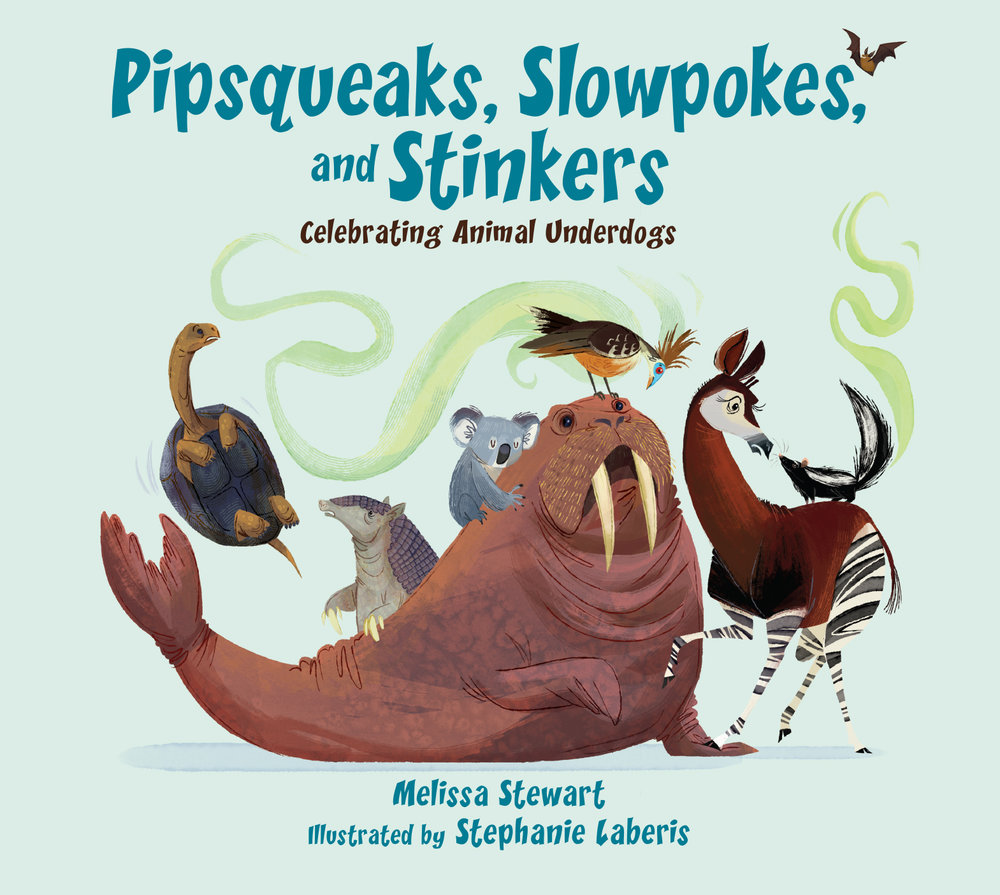 Pipsqueaks, Slowpokes, and Stinkers: Celebrating Animal Underdogs   by Melissa Stewart, Illustrated by Stephanie Laberis Peachtree Publishers (September 2018)