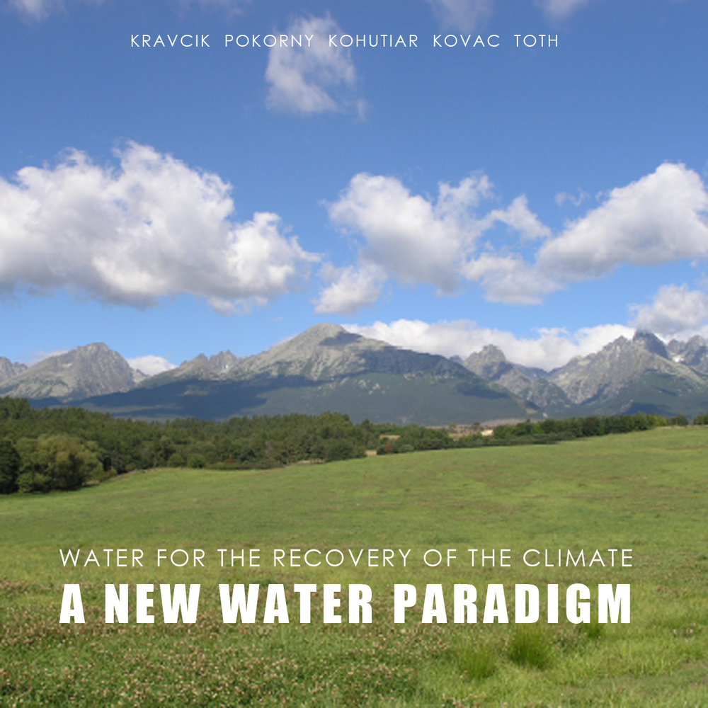 A NEW WATER PARADIGM Published by: People and Water By M.Kravcik, J.Pokorny, J.Kohutiar, M.Kovac, E.Toth  A detailed book showing the theoretical basis for the Small Water Cycle. Click the image to download the PDF