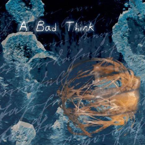 A BAD THINK