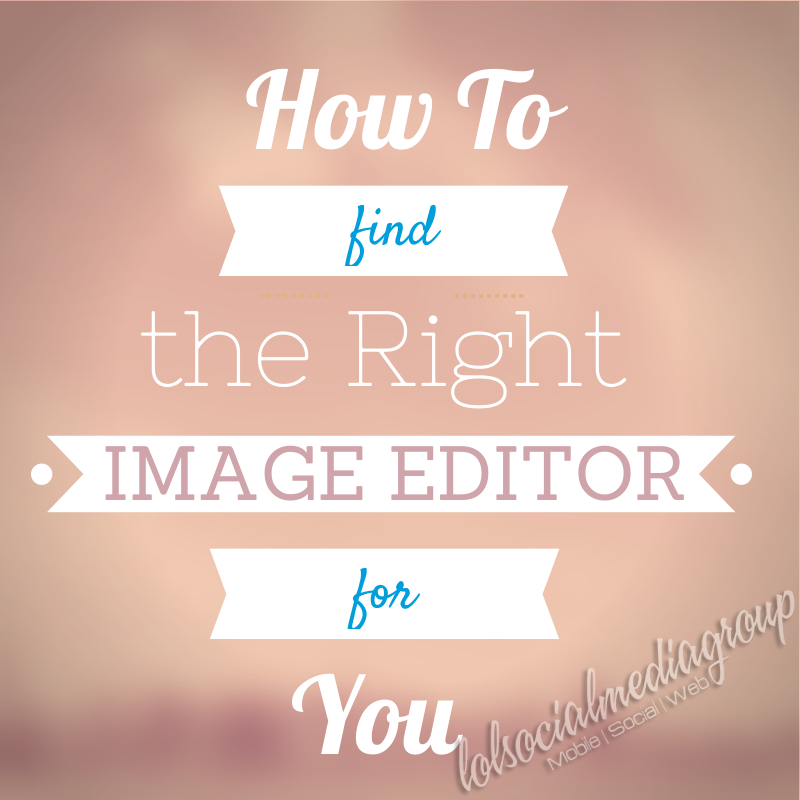 How To find the Right Image Editor for You