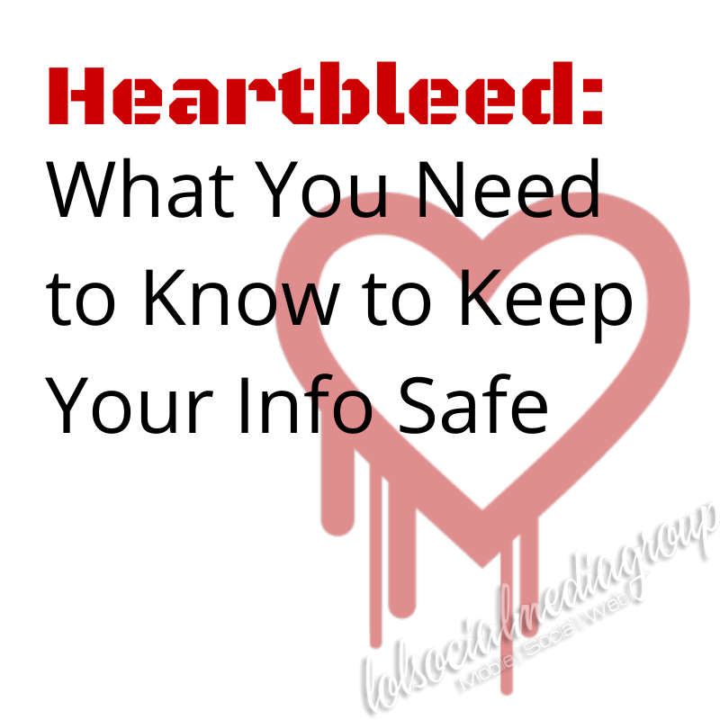 Heartbleed: What You Need to Know to Keep Your Info