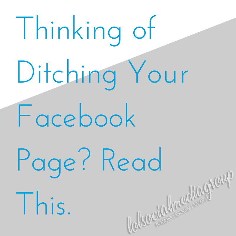 Thinking of Ditching Your Facebook Page? Read This.