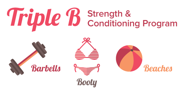 Triple B strength and conditioning program. Barbells, Booty and Beaches