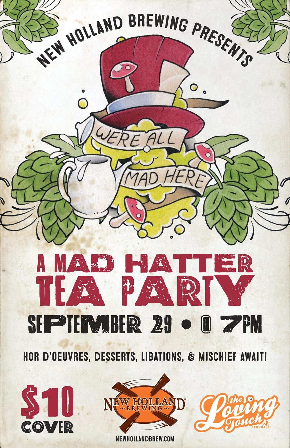 The Loving Touch and New Holland are bringing you a one of a kind event tonight - A Mad Hatter Tea Party! Doors are at 7pm, don't be late! Costumes and Formal Attire aren't mandatory, but are highly encouraged.