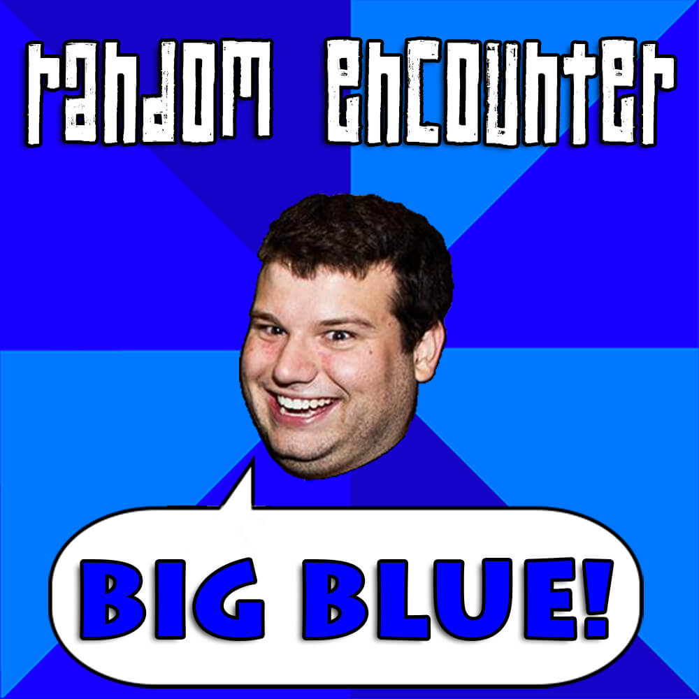 Random Encounter - Big Blue!