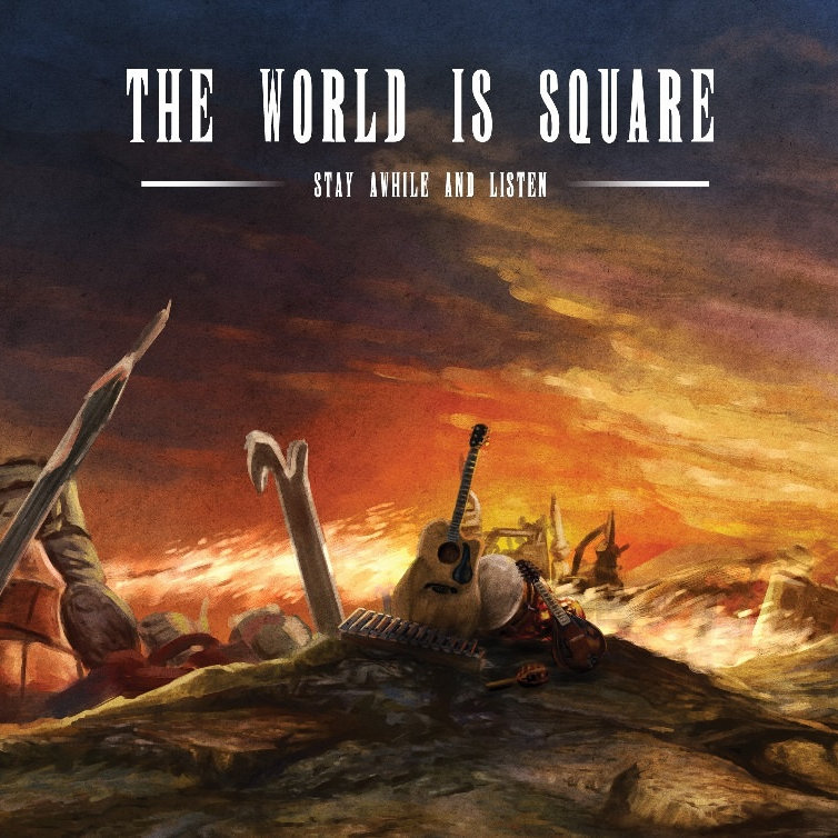 The World is Square - Stay Awhile and Listen