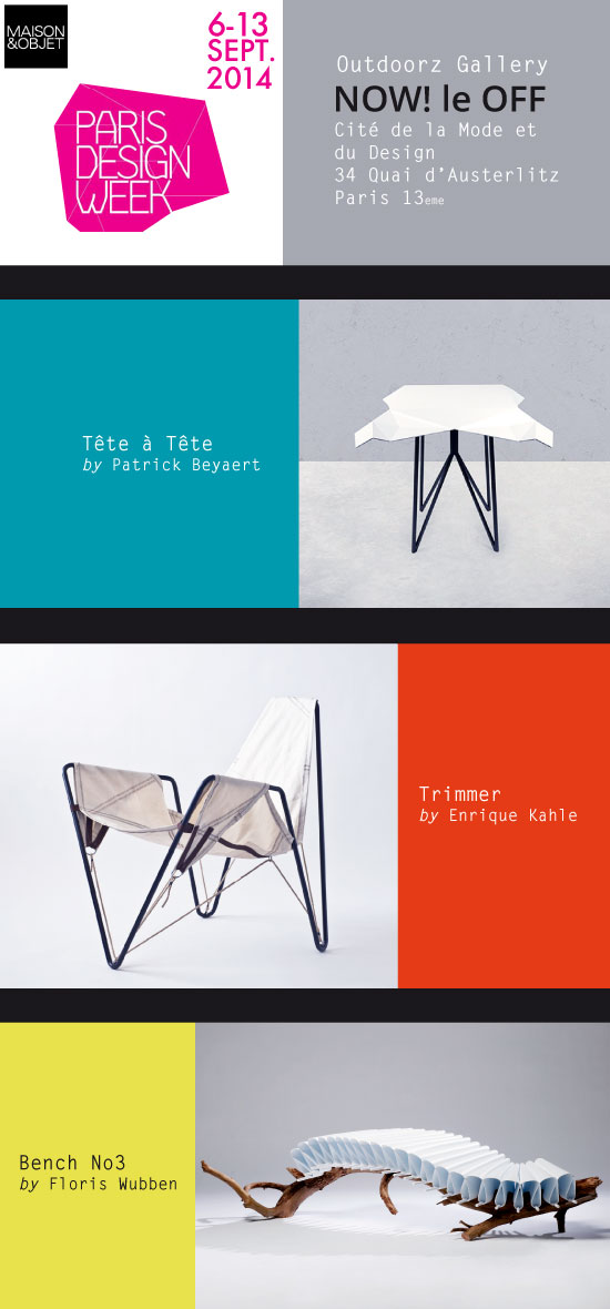 Featuring newest addition Tête à Tête table by Patrick Beyaert, Trimmer recycled sail cloth chair by Enrique Kahle and the unique Bench No3 by Floris Wubben.  See you there !