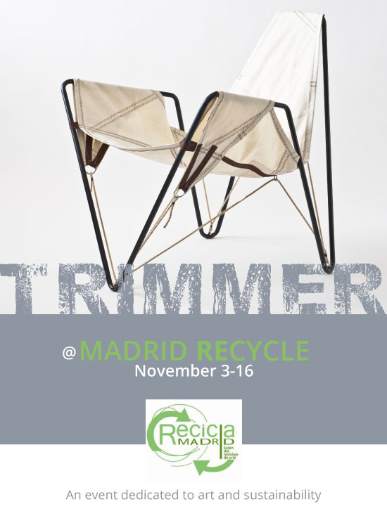 Within the Sustainable Architecture and Science Week in Madrid will be held Madrid Recycle, an event dedicated to art and sustainability with seminars, activities and roundtable discussions.  Designers of the up cycled Trimmer sail cloth chair will be participating and presenting a talk, Tuesday,  November 4,  12:40 am at the Hall of the Technical School of Architecture at the Polytechnic University of Madrid.  If you are in Madrid be sure to stop by.