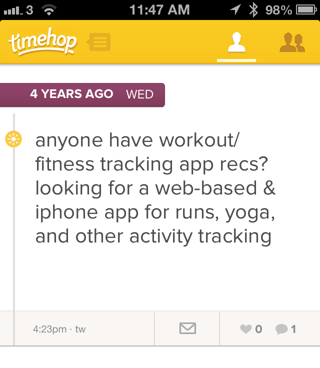 Just another addition to the long list of reasons I love Timehop. On this day four years ago I was asking for activity tracking recommendations. Four years later, I'm wrapping up edits on my thesis on the Quantified Self. It means so much to me to have these touch points, these reminders of where exactly the seeds began to germinate.