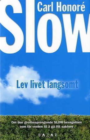LEV LIVET LANGSOMT