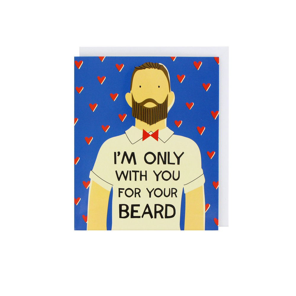 I'm Only With You For Your Beard