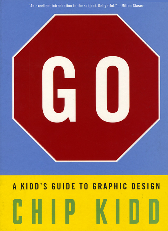 GO: A Kidd's GuidetoGraphicDesign byChip Kidd,  WorkmanPublishing, 2013.   160 pages with illustrations.
