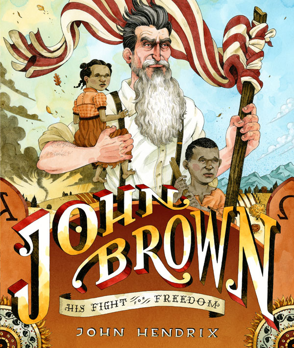 John Hendrix. John Brown: His Fight for Freedom. Abrams, 2009.