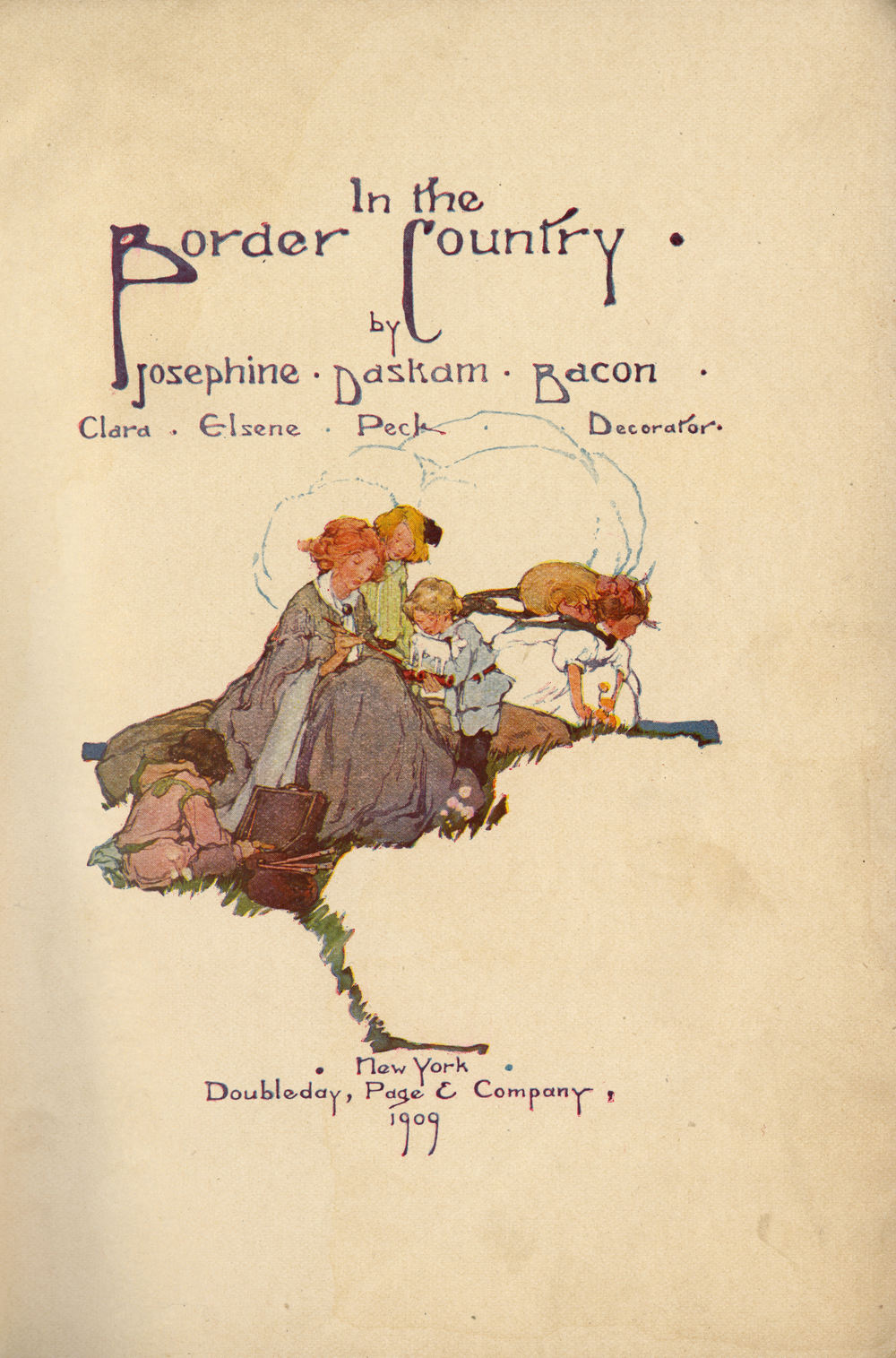 Clara Elsene Peck, In the Border Country. Title Page. Written by Josephine Daskam Bacon. 1909.