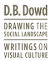 D.B. Dowd / Drawing the Social Landscape / Writings on Visual Culture